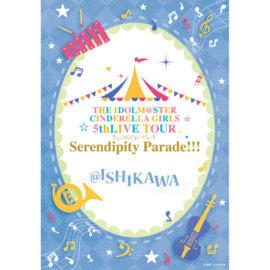 THE IDOLM@STER CINDERELLA GIRLS 5thLIVE TOUR Serendipity Parade!!!@ISHIKAWA