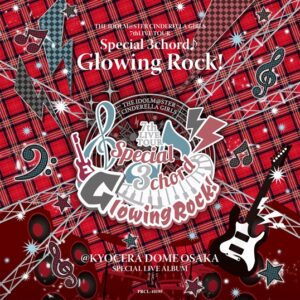 THE IDOLM@STER CINDERELLA GIRLS 7thLIVE TOUR Special 3chord♪ Glowing Rock ! @ KYOCERA DOME OSAKA